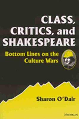 Class, Critics and Shakespeare: Bottom Lines on the Culture Wars (Paperback)