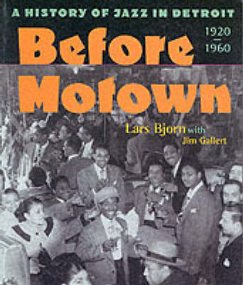 Before Motown: A History of Jazz in Detroit, 1920-60 (Paperback)