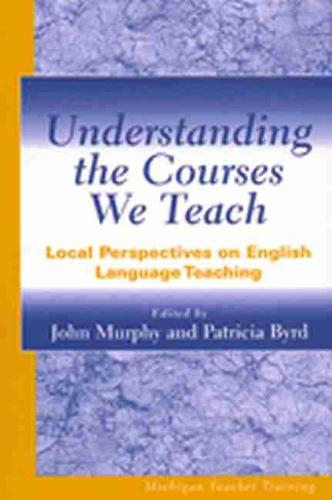Understanding the Courses We Teach: Local Perspectives on English Language Teaching (Paperback)