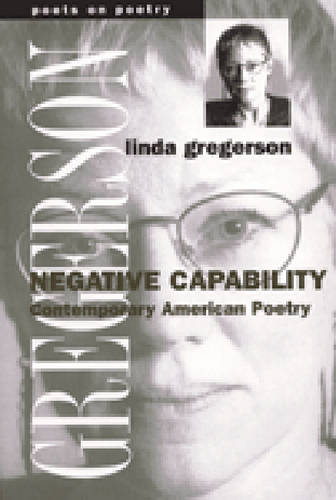 Negative Capability: Contemporary American Poetry - Poets on Poetry (Paperback)
