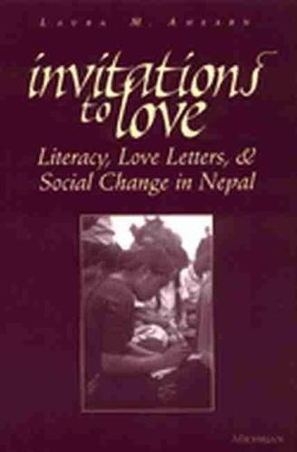 Invitations to Love: Literacy, Love Letters and Social Change in Nepal (Paperback)