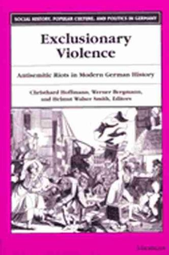 Exclusionary Violence: Antisemitic Riots in Modern German History - Social History, Popular Culture and Politics in Germany (Paperback)