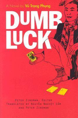 Dumb Luck: A Novel by Vu Trong Phong - Southeast Asia: Politics, Meaning and Memory (Paperback)