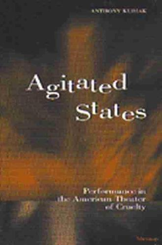 Agitated States: Performance in the American Theater of Cruelty - Theater: Theory/Text/Performance (Paperback)