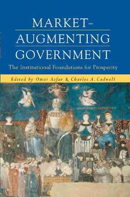 Market-augmenting Government: The Institutional Foundations for Prosperity - Economics, Cognition & Society (Paperback)