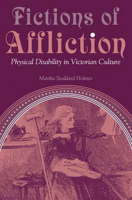 Fictions of Affliction: Physical Disability in Victorian Culture - Corporealities: Discourses of Disability (Paperback)
