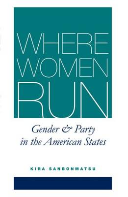 WHERE WOMEN RUN:GENDER AND PARTY IN THE AMERICAN STATES (Paperback)