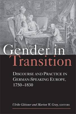 Gender in Transition: Discourse and Practice in German-speaking Europe 1750-1830 - Social History, Popular Culture and Politics in Germany (Paperback)