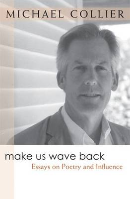 Make Us Wave Back: Essays on Poetry and Influence - Writers on Writing (Paperback)