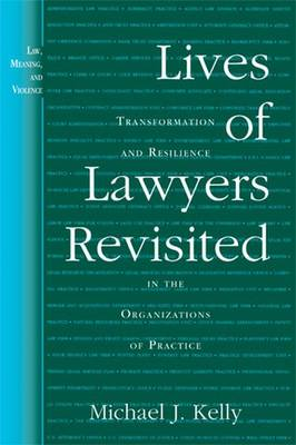 Lives of Lawyers Revisited: Transformation and Resilience in the Organizations of Practice - Law, Meaning & Violence (Paperback)