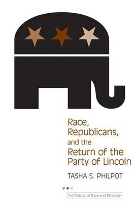 Race, Republicans, and the Return of the Party of Lincoln - Politics of Race & Ethnicity (Paperback)