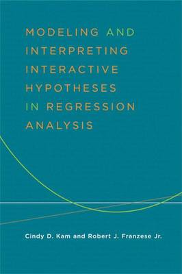 Modeling and Interpreting: Interactive Hypotheses in Regression Analysis (Paperback)