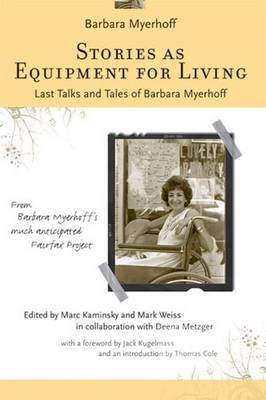 Stories as Equipment for Living: Last Talks and Tales of Barbara Myerhoff (Paperback)