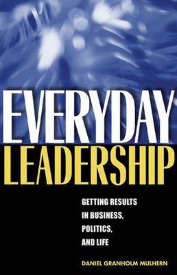Everyday Leadership: Getting Results in Business, Politics, and Life (Paperback)