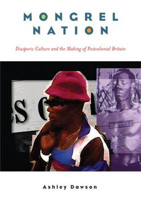 MONGREL NATION: DIASPORIC CULTURE AND THE MAKING OF POSTCOLONIAL BRITAIN (Paperback)
