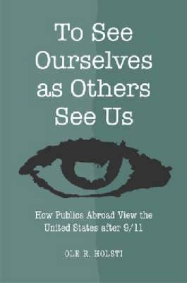To See Ourselves as Others See Us: How Publics Abroad View the United States After 9/11 (Hardback)