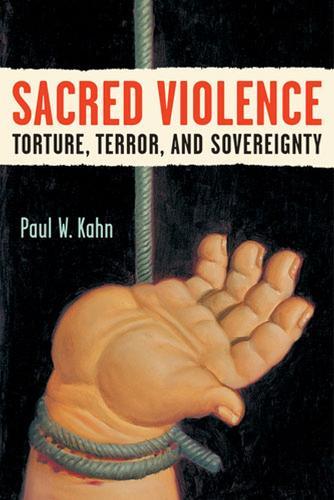 Sacred Violence: Torture, Terror, and Sovereignty - Law, Meaning & Violence (Hardback)