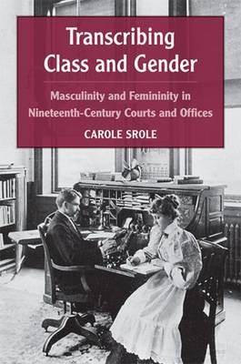 Transcribing Class and Gender: Masculinity and Femininity in Nineteenth-century Courts and Offices - Class: Culture (Hardback)