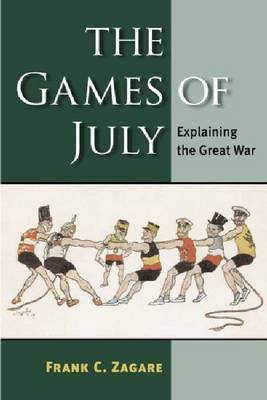 The Games of July: Explaining the Great War (Hardback)