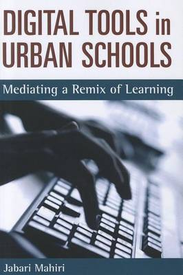 Digital Tools and Urban Schools: Mediating a Remix of Learning (Hardback)