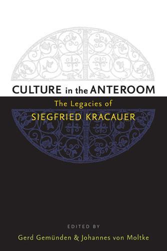 Culture in the Anteroom: The Legacies of Siegfried Kracauer (Hardback)