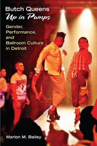 Butch Queens Up in Pumps: Gender, Performance, and Ballroom Culture in Detroit - Triangulations: Lesbian/Gay/Queer Theater/Drama/Performance (Hardback)