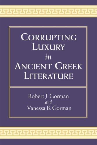 Corrupting Luxury in Ancient Greek Literature (Hardback)