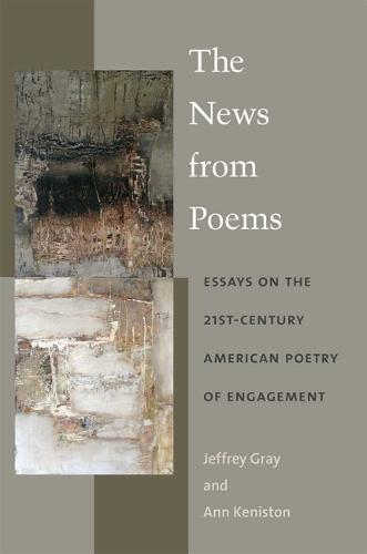The News from Poems: Essays on the 21st-Century American Poetry of Engagement (Hardback)