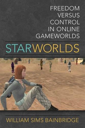 Star Worlds: Freedom Versus Control in Online Gameworlds (Hardback)