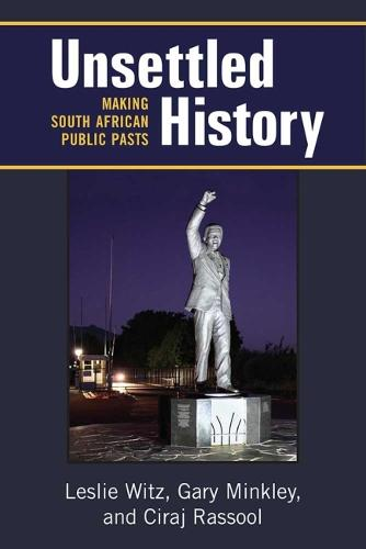Unsettled History: Making South African Public Pasts - African Perspectives (Hardback)
