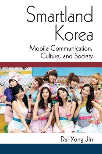 Smartland Korea: Mobile Communication, Culture, and Society - Perspectives on Contemporary Korea (Hardback)