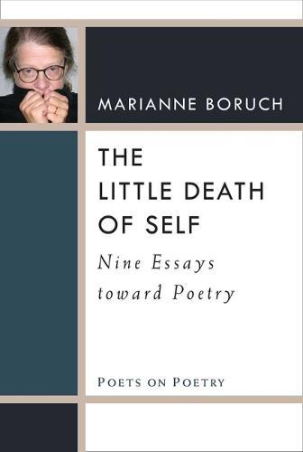 The Little Death of Self: Nine Essays toward Poetry - Poets on Poetry (Hardback)