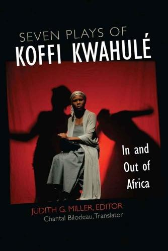 Seven Plays of Koffi Kwahul: In and Out of Africa - African Perspectives (Hardback)
