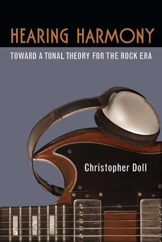 Hearing Harmony: Toward a Tonal Theory for the Rock Era - Tracking Pop (Hardback)