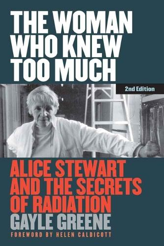 The Woman Who Knew Too Much: Alice Stewart and the Secrets of Radiation (Hardback)