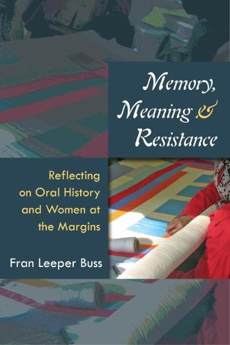 Memory, Meaning, and Resistance: Reflecting on Oral History and Women at the Margins (Hardback)