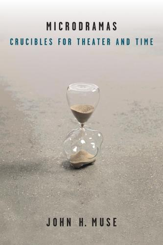 Microdramas: Crucibles for Theater and Time - Theater: Theory/Text/Performance (Hardback)