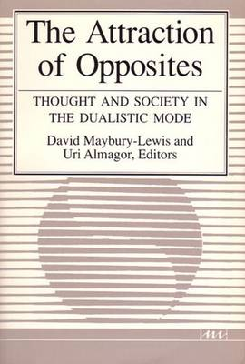 The Attraction of Opposites: Thought and Society in the Dualistic Mode (Paperback)