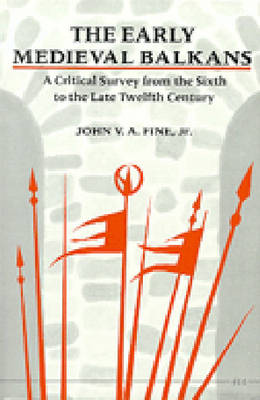 The Early Mediaeval Balkans: A Critical Survey from the Sixth to the Late Twelfth Century (Paperback)