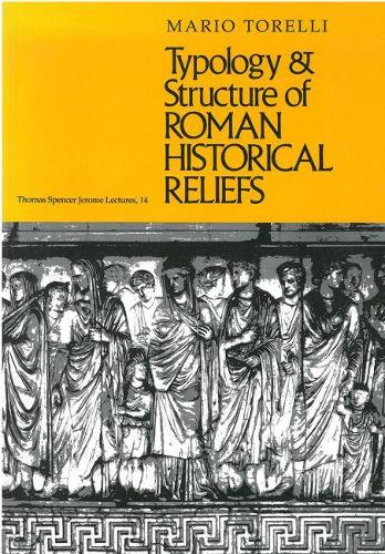 Typology and Structure of Roman Historical Reliefs - Thomas Spencer Jerome Lectures (Paperback)