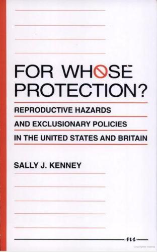 For Whose Protection?: Reproductive Hazards and Exclusionary Policies in the United States and Britain (Paperback)