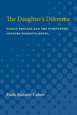 The Daughter's Dilemma: Family Process and the Nineteenth-Century Domestic Novel (Paperback)