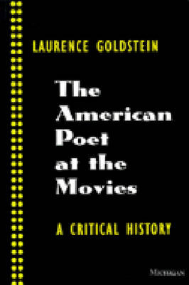 The American Poet at the Movies: A Critical History (Paperback)