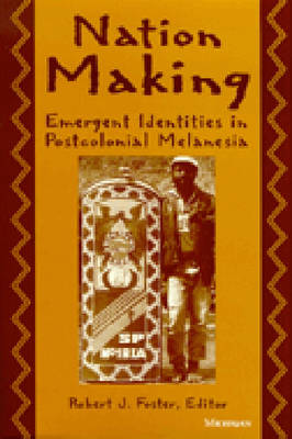 Nation Making: Emergent Identities in Postcolonial Melanesia (Paperback)