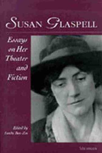 Susan Glaspell: Essays on Her Theater and Fiction - Theater: Theory/Text/Performance (Paperback)