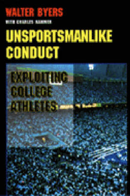 Unsportsmanlike Conduct: Exploiting College Athletes (Paperback)