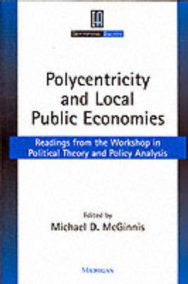 Polycentricity and Local Public Economies: Readings from the Workshop in Political Theory and Policy Analysis - Institutional Analysis (Paperback)