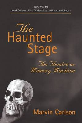 The Haunted Stage: The Theatre as Memory Machine - Theater: Theory/Text/Performance (Paperback)