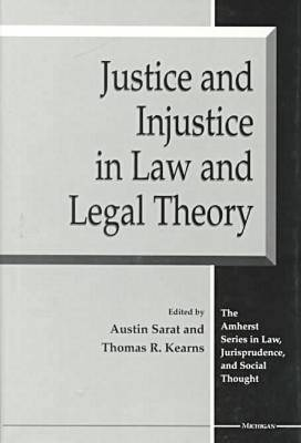 Justice and Injustice in Law and Legal Theory - Amherst Series in Law, Jurisprudence & Social Thought (Hardback)