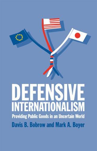 Defensive Internationalism: Providing Public Goods in an Uncertain World (Hardback)